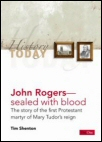 John Rogers—Sealed with Blood: The Story of the First Protestant Martyr of Mary Tudor's Reign