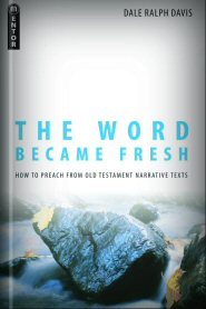 The Word Became Fresh: How to Preach from Old Testament Narrative Texts