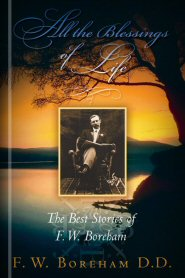 All the Blessings of Life: The Best Stories of F. W. Boreham, rev. ed.