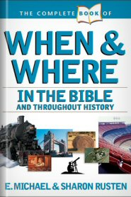 The Complete Book of When and Where: In the Bible and Throughout History