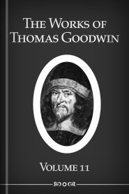 The Works of Thomas Goodwin, vol. 11
