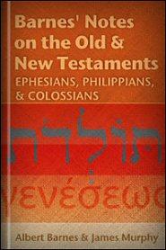 Barnes' Notes: Ephesians, Philippians, & Colossians