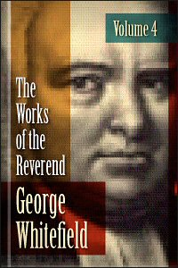 The Works of the Reverend George Whitefield, vol. 4