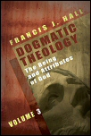 Dogmatic Theology, Vol. 3: The Being and Attributes of God