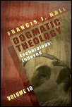 Dogmatic Theology, Vol. 10: Eschatology and Indexes