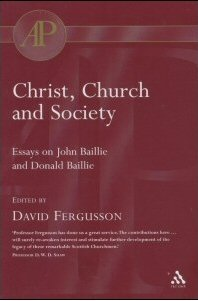 Christ, Church and Society: Essays on John Baillie and Donald Baillie