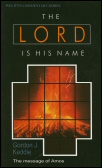 The Lord is His Name: The Message of Amos