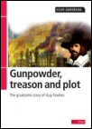 Gunpowder Treason and Plot: The Gruesome Story of Guy Fawkes