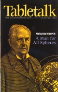 Tabletalk Magazine, October 2002: Abraham Kuyper: A Man for All Spheres