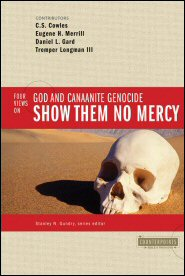 Four Views on God and Canaanite Genocide: Show Them No Mercy