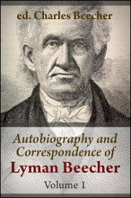 Autobiography and Correspondence of Lyman Beecher, ed. Charles Beecher, vol. 1