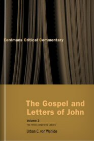 Eerdmans Critical Commentary: The Gospel and Letters of John, volume 3: The Three Johannine Letters