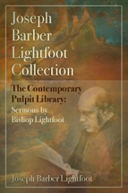 The Contemporary Pulpit Library: Sermons by Bishop Lightfoot