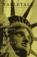 Tabletalk Magazine, September 2008: Life, Liberty, and the Pursuit of Happiness