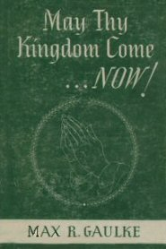 May Thy Kingdom Come . . . Now!