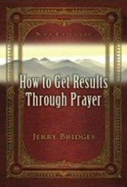 How to Get Results Through Prayer