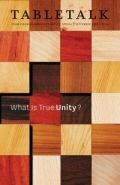 Tabletalk Magazine, September 2009: What is True Unity?