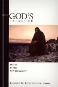 Into God's Presence: Prayer in the New Testament
