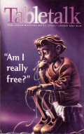 "Tabletalk Magazine, January 2000: ""Am I Really Free?"""