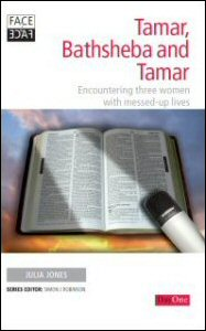Face2Face with Tamar, Bathsheba and Tamar: Encountering Three Women with Messed-up Lives