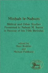 Minhah Le–Nahum: Biblical and Other Studies Presented to Nahum M. Sarna in Honour of His 70th Birthday