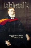 Tabletalk Magazine, April 2005: Benjamin Breckinridge Warfield