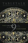 Tabletalk Magazine, April 2009: The Church in the 9th Century