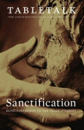 Tabletalk Magazine, May 2010: Getting Sanctification Right