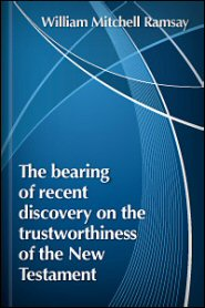 The Bearing of Recent Discovery on the Trustworthiness of the New Testament