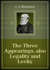 The Three Appearings, also Legality and Levity (2 Vols.)
