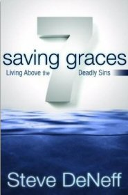 7 Saving Graces: Living Above the Deadly Sins
