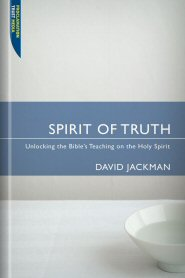Spirit of Truth: Unlocking the Bible's Teaching on the Holy Spirit