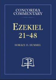 Concordia Commentary: Ezekiel 21–48