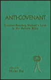 Anti-Covenant: Counter-Reading Women's Lives in the Hebrew Bible