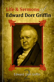 The Life and Sermons of Edward D. Griffin, vol. 2