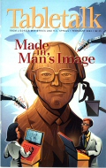 Tabletalk Magazine, February 2003: Made in Man's Image