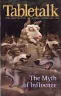 Tabletalk Magazine, November 2002: The Myth of Influence
