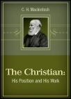 The Christian: His Position and His Work