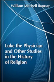 Luke the Physician and Other Studies in the History of Religion