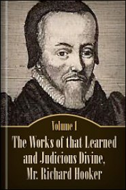The Works of that Learned and Judicious Divine, Mr. Richard Hooker, vol. 1