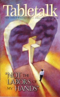 """Tabletalk Magazine, March 2000: """"Not the Labors of My Hands"""""""