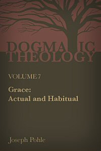 Grace, Actual and Habitual: A Dogmatic Treatise