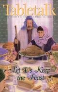 Tabletalk Magazine, July 2000: Let Us Keep the Feast