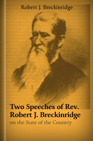 Two Speeches of Rev. Robert J. Breckinridge on the State of the Country