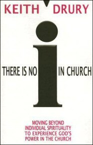 There Is No I in Church: Moving Beyond Individual Spirituality to Experience God's Power in the Church