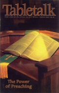 Tabletalk Magazine, March 2003: The Power of Preaching