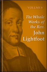 The Whole Works of the Rev. John Lightfoot, vol. 8