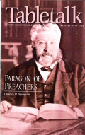 Tabletalk Magazine, October 2001: Paragon of Preachers: Charles H. Spurgeon