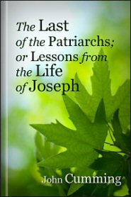 The Last of the Patriarchs; or Lessons from the Life of Joseph