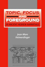 Topic, Focus and Foreground in Ancient Hebrew Narratives